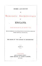 Some Account of Domestic Architecture in England: From Richard II to Henry VIII : XV. century [2 pts