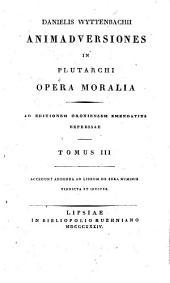 Animadversiones in Plutarchi Opera moralia: ad editionem Oxoniensem emendatius expressae. Accedunt Addenda ad librum de sera numinis vindicta et indices, Volume 3