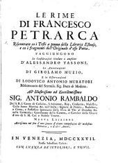 Le Rime di Francesco Petrarca riscontrate co i testi a penna della Libreria Estense e co i fragmenti dell'originale d'esso poeta. S'aggiungono le considerazioni rivedute e ampliate d'A. Tassoni, le annotazioni di G. Muzio, e le osservazioni di L. A. Muratori ... Nuova edizione, accresciuta, etc