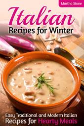 Italian Recipes for Winter: Easy Traditional and Modern Italian Recipes for Hearty Meals