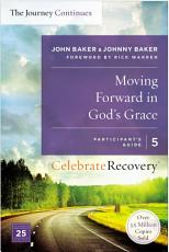 Moving Forward in God s Grace  The Journey Continues  Participant s Guide 5 PDF