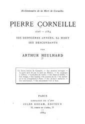 Pierre Corneille, 1606-1684: ses dernières années, sa mort, ses descendants, Volume20