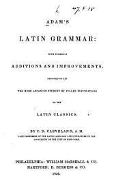 Adam's Latin Grammar: With Numerous Additions and Improvements, Designed to Aid the More Advanced Student by Fuller Elucidations of the Latin Classics