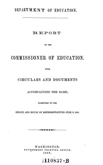 Report of the Commissioner of Education with Circulars and Documents Accompanying the Same  Submitted to the Senate and House of Representatives  June 2 1868  by Henry Barnard  PDF