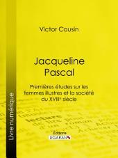 Jacqueline Pascal: Premières études sur les femmes illustres et la société du XVIIème siècle