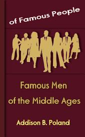 Famous Men of the Middle Ages: Famous People
