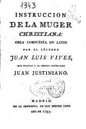 Instruccion de la muger christiana: Obra compuesta en latin por el célebre Juan Luis Vives,