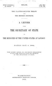 The Clayton-Bulwer Treaty and the Monroe Doctrine: A Letter from the Secretary of State to the Minister of the United States at London Dated May 8, 1882, with Sundry Papers and Documents Explanatory of the Same, Selected from the Archives of the Department of State