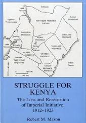 Struggle for Kenya: The Loss and Reassertion of Imperial Initiative, 1912-1923