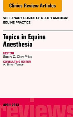 Topics in Equine Anesthesia  An Issue of Veterinary Clinics  Equine Practice  PDF