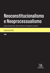 Neoconstitucionalismo e Neoprocessualismo - Direitos Fundamentais, Políticas Públicas e Protagonismo Judiciário