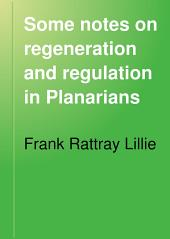 Some Notes on Regeneration and Regulation in Planarians