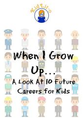 When I Grow Up…: A Look At 10 Future Careers for Kids