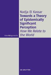 Towards a Theory of Epistemically Significant Perception: How We Relate to the World