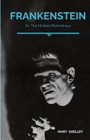 Frankenstein  Or  The Modern Prometheus  A Gothic Novel by English Author Mary Shelley that Tells the Story of Victor Frankenstein  a Young Scientist PDF