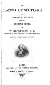 The History of Scotland, and an Historical Disquisition Concerning Ancient India