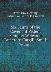 Six Saints of the Covenant Peden: Semple: Welwood Cameron: Cargill: Smith: Volume 1