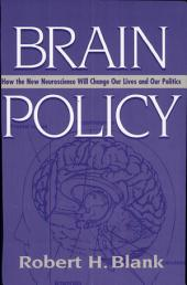 Brain Policy: How the New Neuroscience Will Change Our Lives and Our Politics