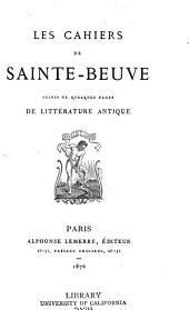 Les cahiers de Sainte Beuve: suivis de Quelques pages de litt ́erature antique [de Sainte Beuve].