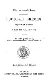 Popular Errors Explained and Illustrated: A Book for Old and Young