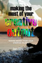 Making the Most of your Creative Output: Making money from your creative talents