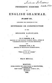 Progressive Exercises in English Grammar, Part II: Containing the Principles of the Synthesis Or Construction of the English Language