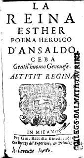 La reina Esther poema heroico d'Ansaldo Ceba gentil'huomo genouese. Astitit regina