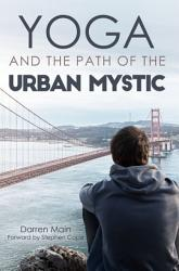 Yoga And The Path Of The Urban Mystic Book PDF