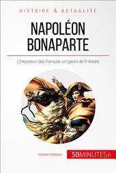 Napoléon Bonaparte, l'Empereur des Français: Sur les pas d'un géant de l'histoire