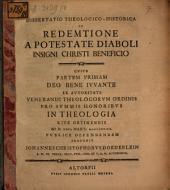 Diss. theol. de redemtione a potestate diaboli ut insigni Christi beneficio: P. I.