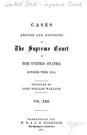 Cases Argued and Adjudged in the Supreme Court of the United States: Volume 22