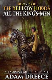 All the King's Men (The Yellow Hoods #3): An Emergent Steampunk & Fairy Tale Infused Series