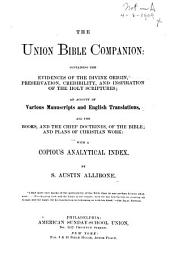 The Union Bible Companion: Containing the Evidences of the Divine Origin, Preservation, Credibility, and Inspiration of the Holy Scriptures; an Account of Various Manuscripts and English Translations, All the Books, and the Chief Doctrines, of the Bible; and Plans of Christian Work: with a Copious Analytical Index