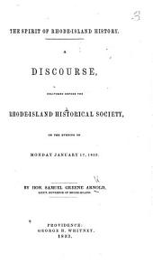 The Spirit of Rhode Island History: A Discourse, Delivered Before the Rhode-Island Historical Society on the Evening of Monday January 17, 1853