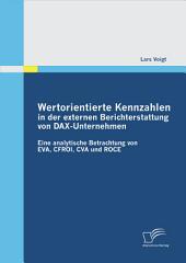 Wertorientierte Kennzahlen in der externen Berichterstattung von DAX-Unternehmen: Eine analytische Betrachtung von EVA, CFROI, CVA und ROCE