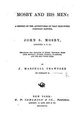 Mosby and his Men: a record of the adventures of that renowned partisan ranger, John S. Mosby, etc. [With portraits.]