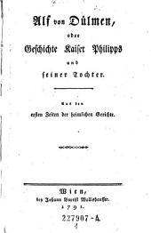 Alf von Dülmen oder Geschichte Kaiser Philipps und seiner Tochter. Aus den ersten Zeiten der heimlichen Gerichte: Band 1