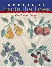 Applique Inside the Lines: 12 Quilt Projects to Embroider & Applique