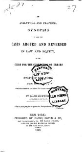An Analytical and Practical Synopsis of All the Cases Argued and Reversed in Law and Equity: In the Court for the Correction of Errors of the State of New York, from 1799 to 1847 : with the Names of the Cases and a Table of the Titles, &c