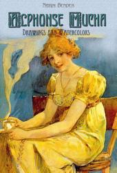 Alphonse Mucha: Drawings and Watercolors