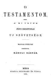 Uj Testamentom, azaz a mi Urunk Jezus Krisztusnak uj szövetsege. nyelvre ford. Karoli Gaspar. (Neues Testament.)hung
