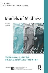 Models of Madness: Psychological, Social and Biological Approaches to Psychosis, Edition 2