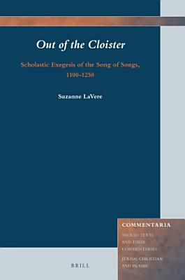 Out of the Cloister  Scholastic Exegesis of the Song of Songs  1100 1250