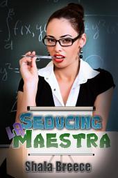 Seducing la Maestra : Lesbian Erotica Sex: (Adults Only Erotica)