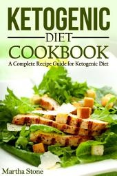 Ketogenic Diet Cookbook: A Complete Recipe Guide for Ketogenic Diet