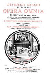 Desiderii Erasmi Roterodami Opera omnia,: emendatiora et avctiora, ad optimas editiones praecipve qvas ipse Erasmus postremo cvravit svmma fide exacta, stvdio et opera Joannis Clerici, cvm ejvsdem et aliorvm notis. In decem tomos distincta, quorum primo, in hac editione, praefixa sunt elogia & epitaphia Erasmi, à viris doctis conscripta, nec conjunctim unquam antea edita. Cvm indicibvs totivs operis copiosissimis ...; (edidit J. Clericus)., Volume 4