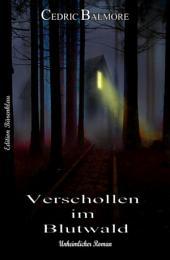 Verschollen im Blutwald: Unheimlicher Thriller