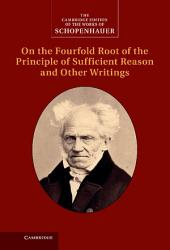 Schopenhauer: On the Fourfold Root of the Principle of Sufficient Reason and Other Writings:: Volume 4