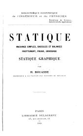 Statique; machines simples, bascules et balances, frottement, freins, graissage, statique graphique