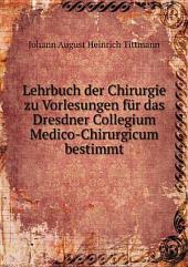 Lehrbuch der Chirurgie zu Vorlesungen f?r das Dresdner Collegium Medico-Chirurgicum bestimmt